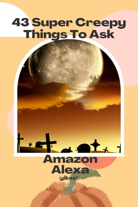 scary things to ask alexa